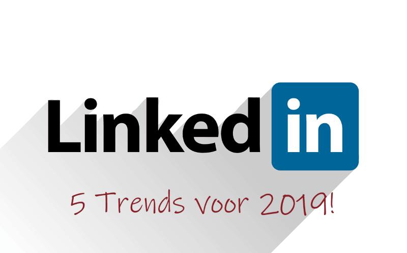 5 LinkedIn trends voor 2019
